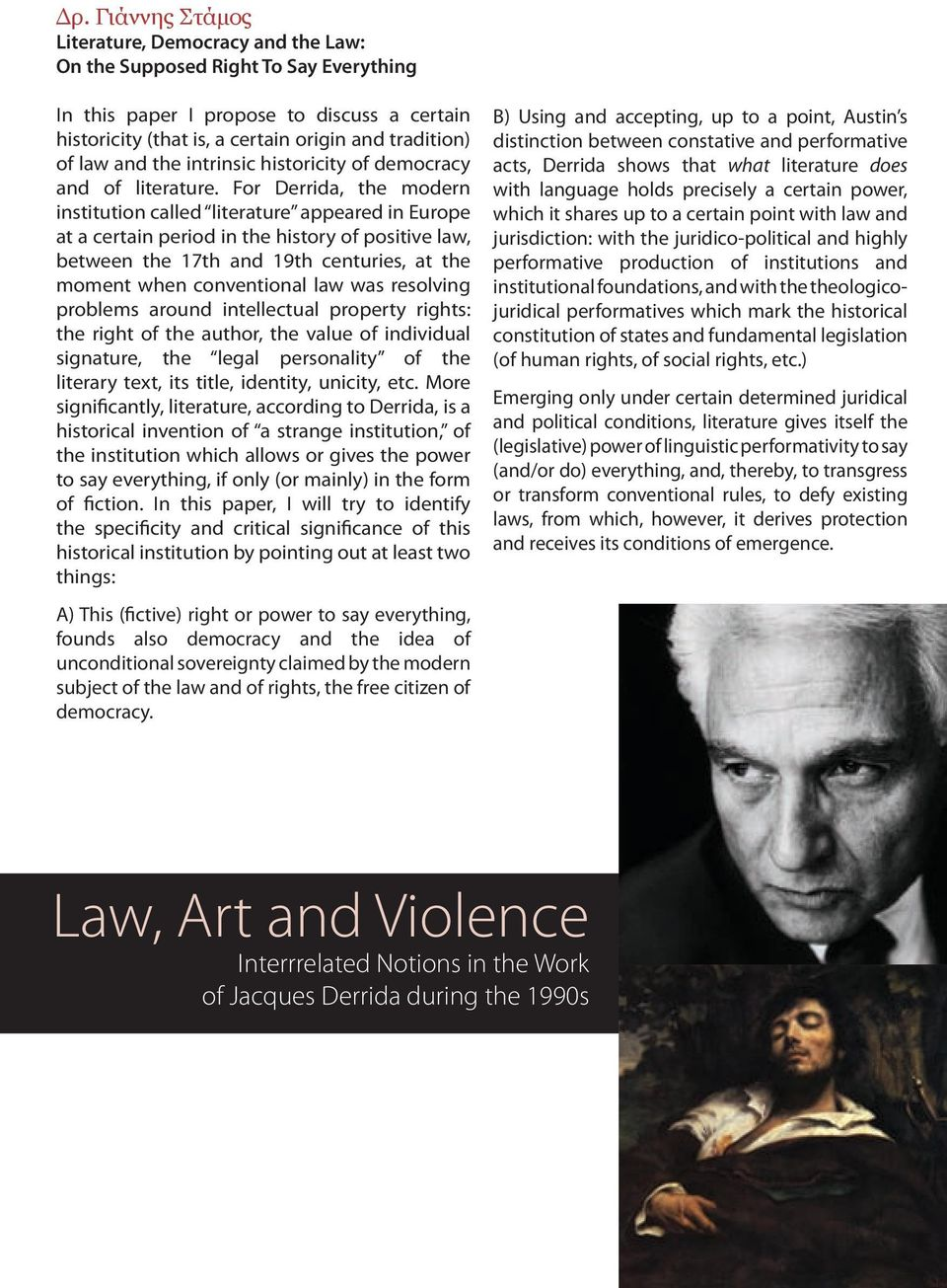 For Derrida, the modern institution called literature appeared in Europe at a certain period in the history of positive law, between the 17th and 19th centuries, at the moment when conventional law