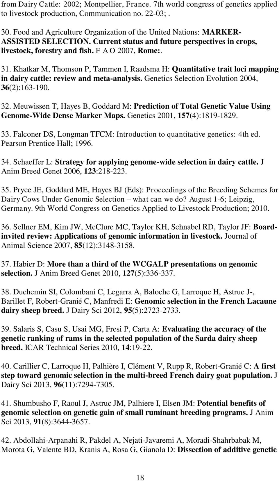 Khatkar M, Thomson P, Tammen I, Raadsma H: Quantitative trait loci mapping in dairy cattle: review and meta-analysis. Genetics Selection Evolution 2004, 36(2):163-190. 32.