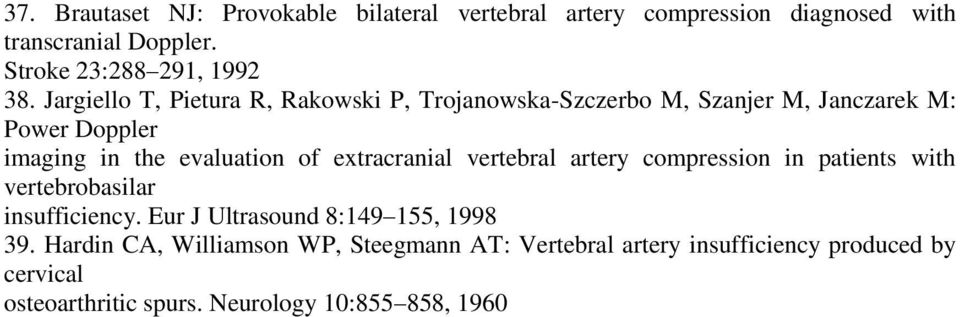 extracranial vertebral artery compression in patients with vertebrobasilar insufficiency. Eur J Ultrasound 8:149 155, 1998 39.