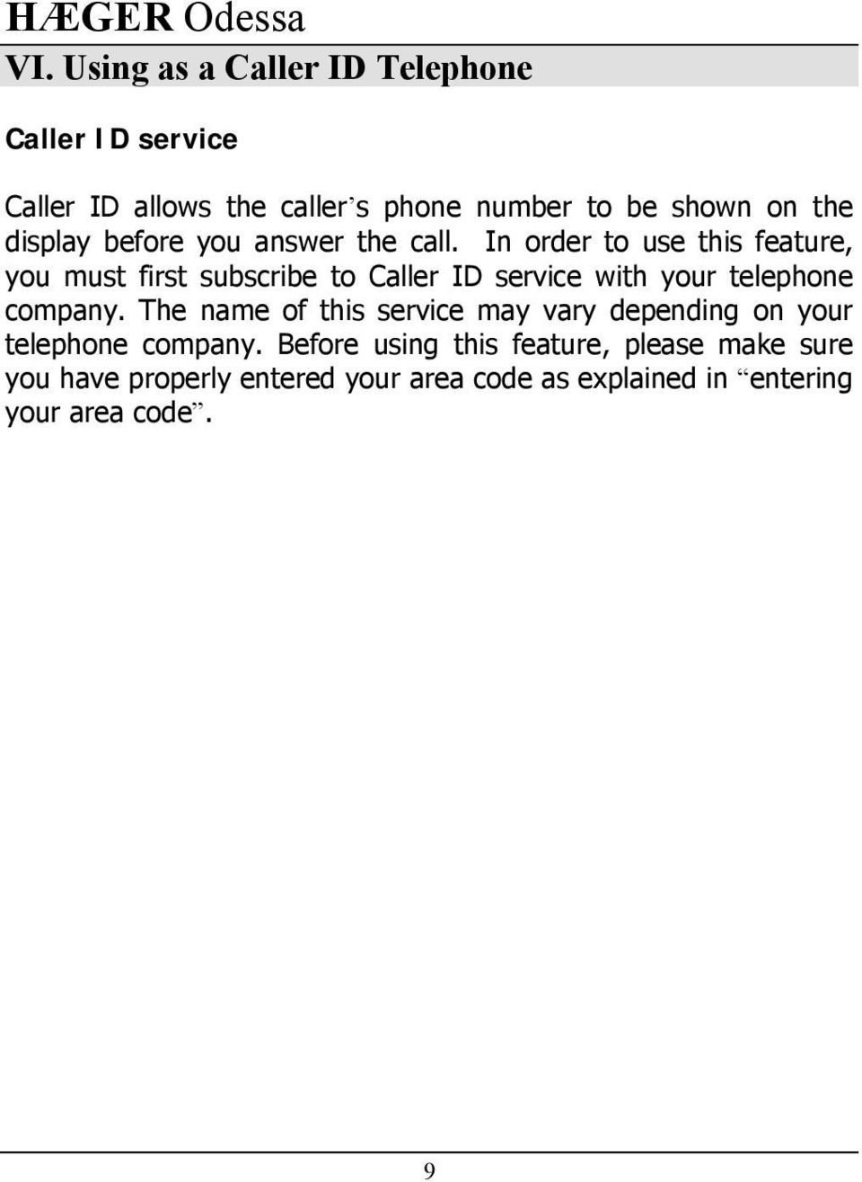 In order to use this feature, you must first subscribe to Caller ID service with your telephone company.
