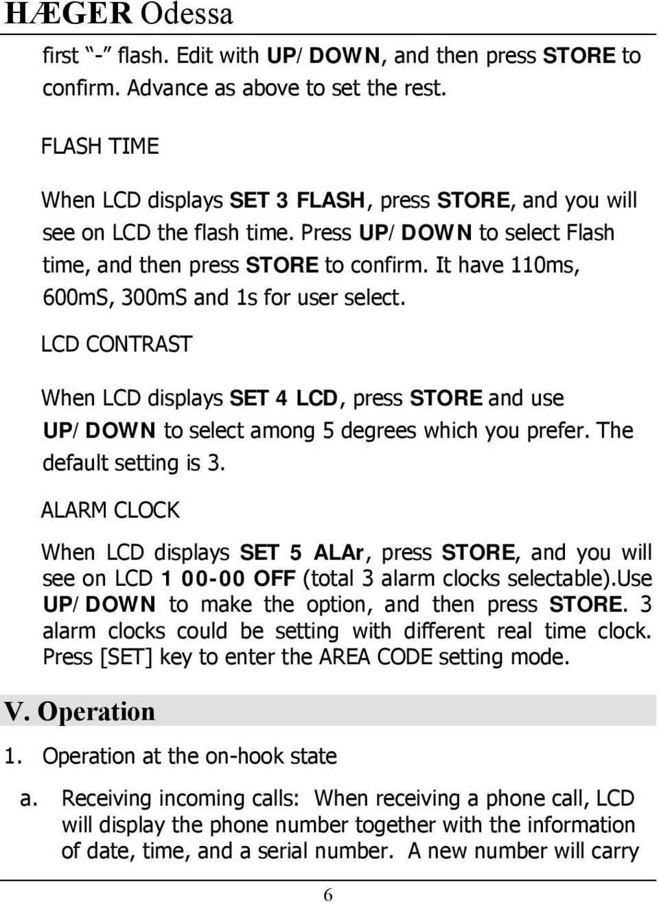 LCD CONTRAST When LCD displays SET 4 LCD, press STORE and use UP/DOWN to select among 5 degrees which you prefer. The default setting is 3.