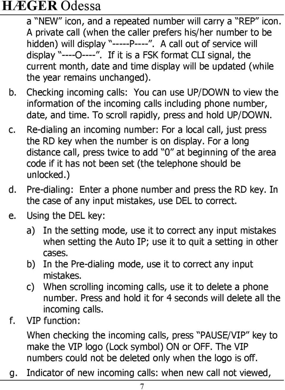 updated (while the year remains unchanged). b. Checking incoming calls: You can use UP/DOWN to view the information of the incoming calls including phone number, date, and time.