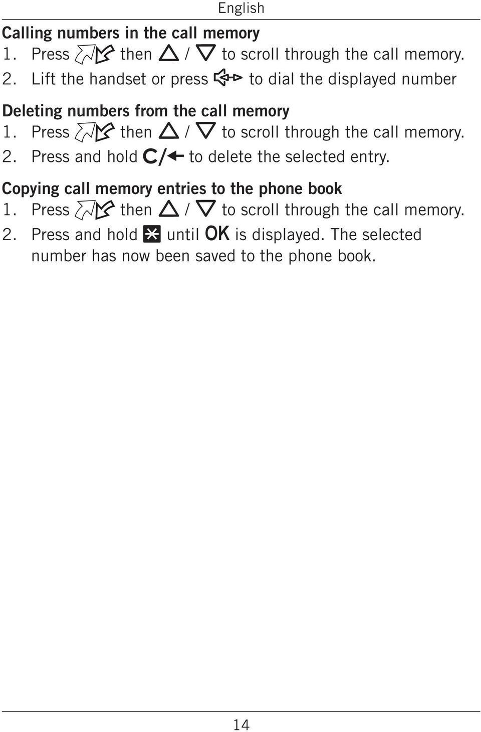 Press and hold to delete the selected entry Copying call memory entries to the phone book 1 Press then v V to scroll