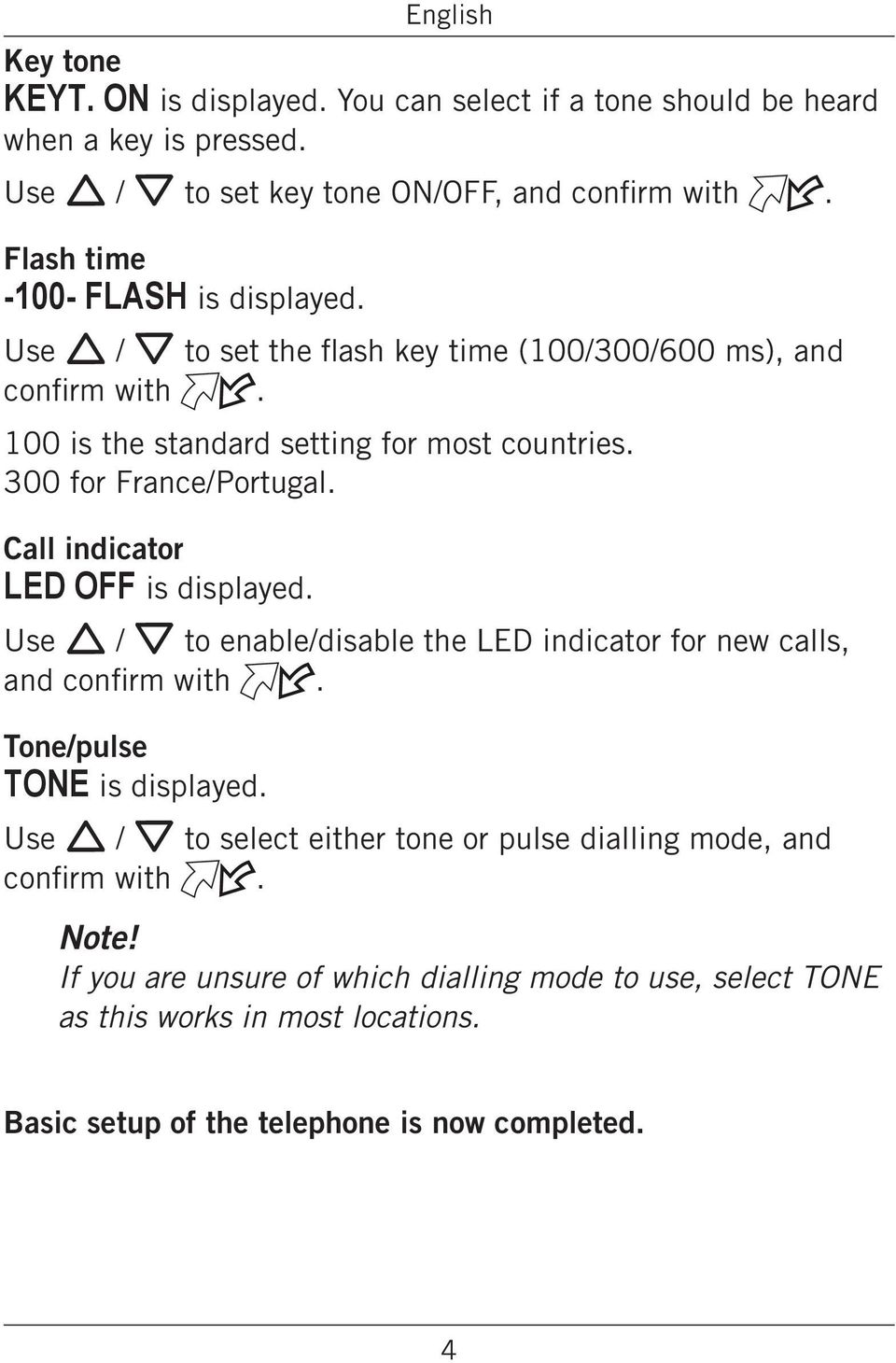indicator LED OFF is displayed Use v V to enable disable the LED indicator for new calls, and confirm with Tone/pulse TONE is displayed Use v V to select either tone or