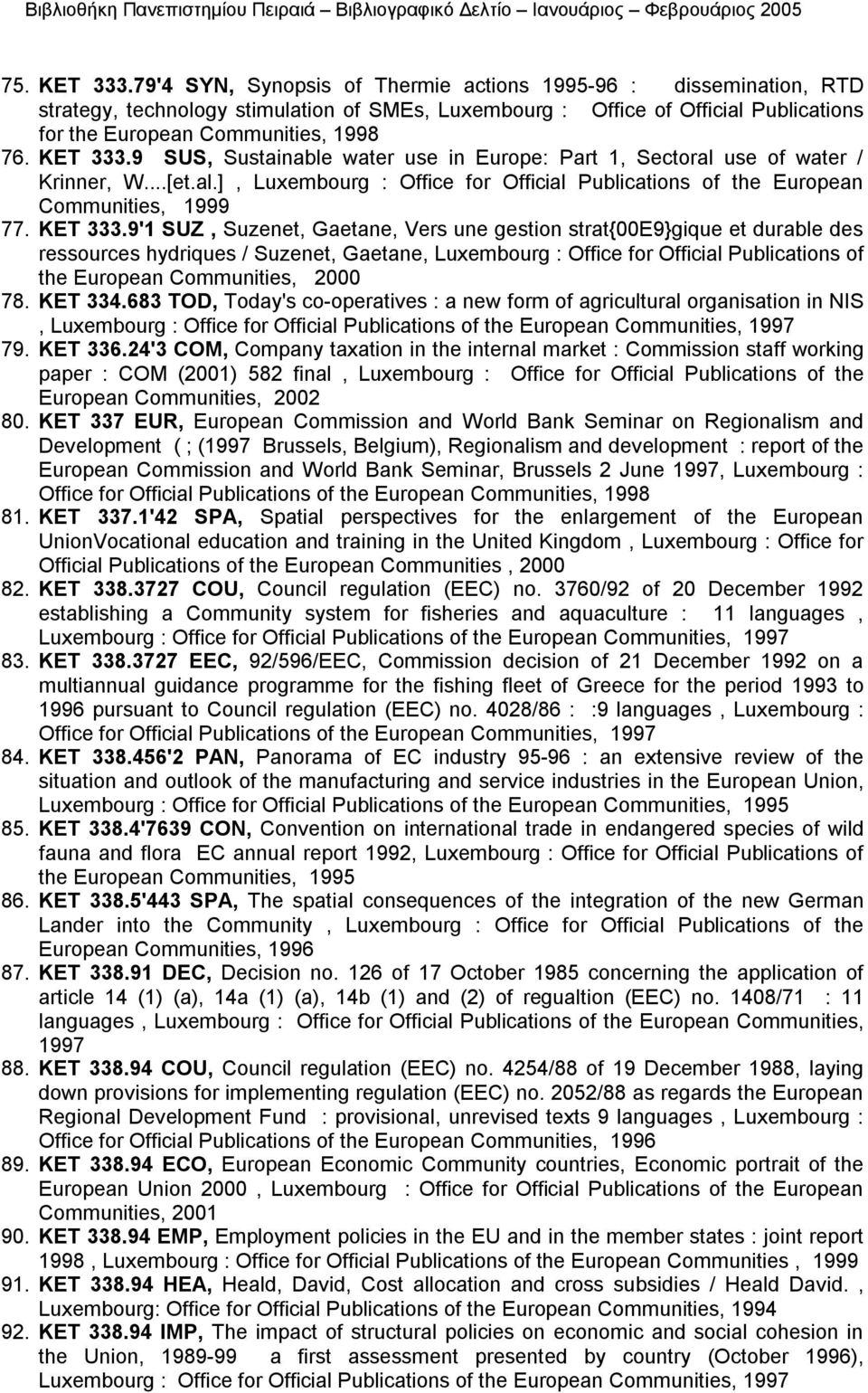 KET 333.9 SUS, Sustainable water use in Europe: Part 1, Sectoral use of water / Krinner, W...[et.al.], Luxembourg : Office for Official Publications of the European Communities, 1999 77. KET 333.