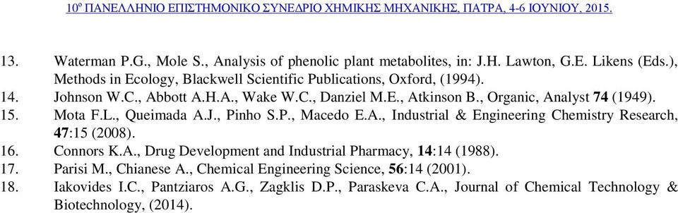 , Organic, Analyst 74 (1949). 15. Mota F.L., Queimada A.J., Pinho S.P., Macedo E.A., Industrial & Engineering Chemistry Research, 47:15 (2008). 16. Connors K.A., Drug Development and Industrial Pharmacy, 14:14 (1988).