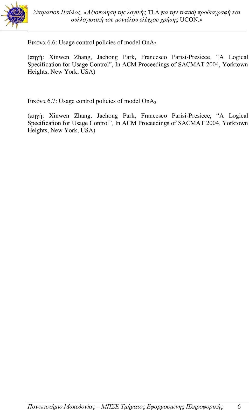 for Usage Control, In ACM Proceedings of SACMAT 2004, Yorktown Heights, New York, USA) 7: Usage control policies of model OnA 3
