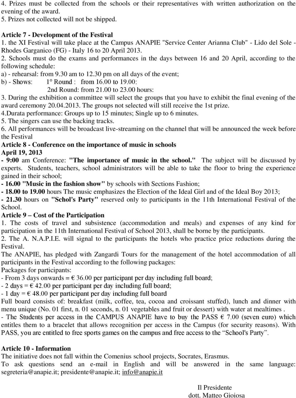April 2013. 2. Schools must do the exams and performances in the days between 16 and 20 April, according to the following schedule: a) - rehearsal: from 9.30 am to 12.