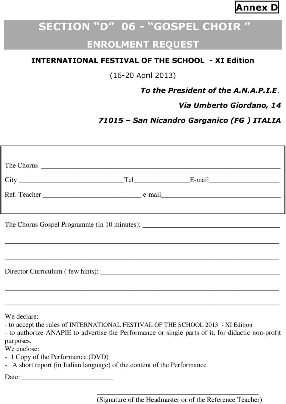 FESTIVAL OF THE SCHOOL 2013 - XI Edition - to authorize ANAPIE to advertise the Performance or single parts of it, for didactic non-profit