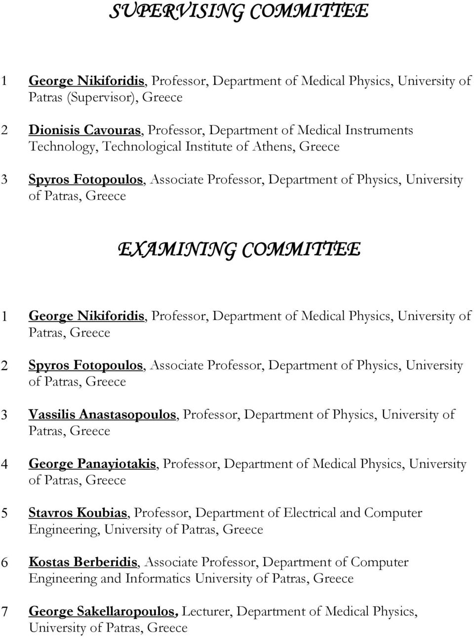 Professor, Department of Medical Physics, University of Patras, Greece 2 Spyros Fotopoulos, Associate Professor, Department of Physics, University of Patras, Greece 3 Vassilis Anastasopoulos,