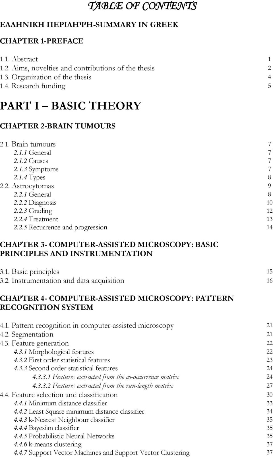 2.3 Grading 12 2.2.4 Treatment 13 2.2.5 Recurrence and progression 14 CHAPTER 3- COMPUTER-ASSISTED MICROSCOPY: BASIC PRINCIPLES AND INSTRUMENTATION 3.1. Basic principles 15 3.2. Instrumentation and data acquisition 16 CHAPTER 4- COMPUTER-ASSISTED MICROSCOPY: PATTERN RECOGNITION SYSTEM 4.