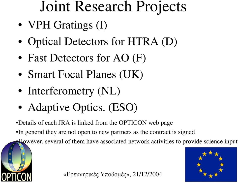 (ESO) Details of each JRA is linked from the OPTICON web page In general they are not open to
