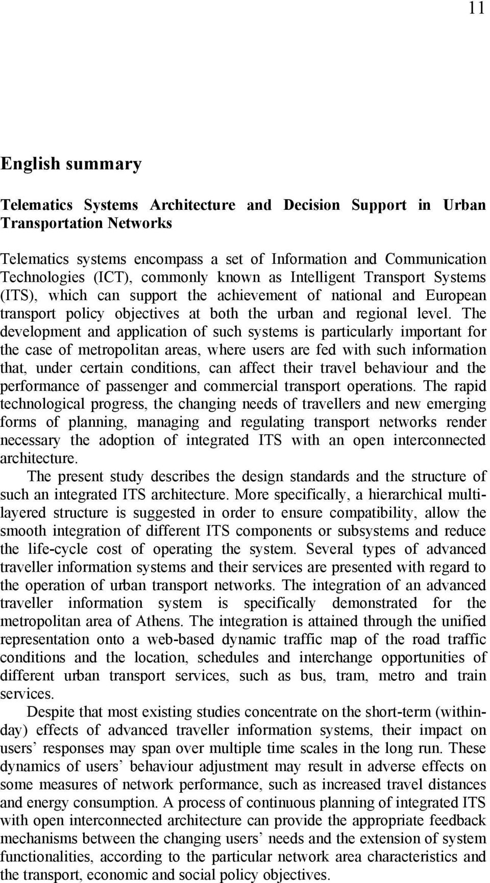 The development and application of such systems is particularly important for the case of metropolitan areas, where users are fed with such information that, under certain conditions, can affect