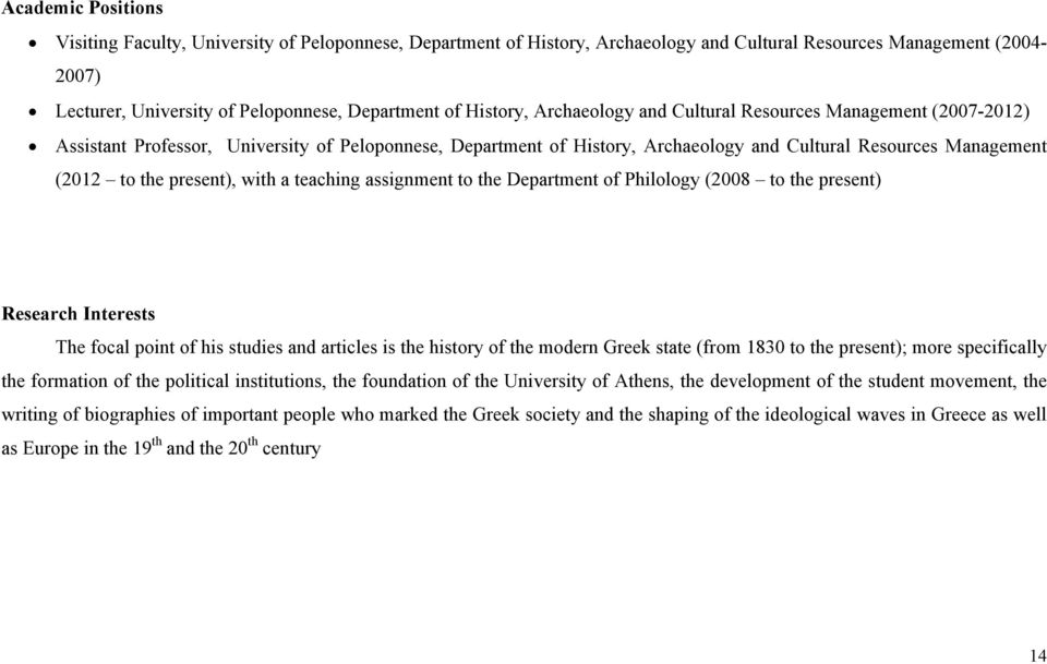 present), with a teaching assignment to the Department of Philology (2008 to the present) Research Interests The focal point of his studies and articles is the history of the modern Greek state (from