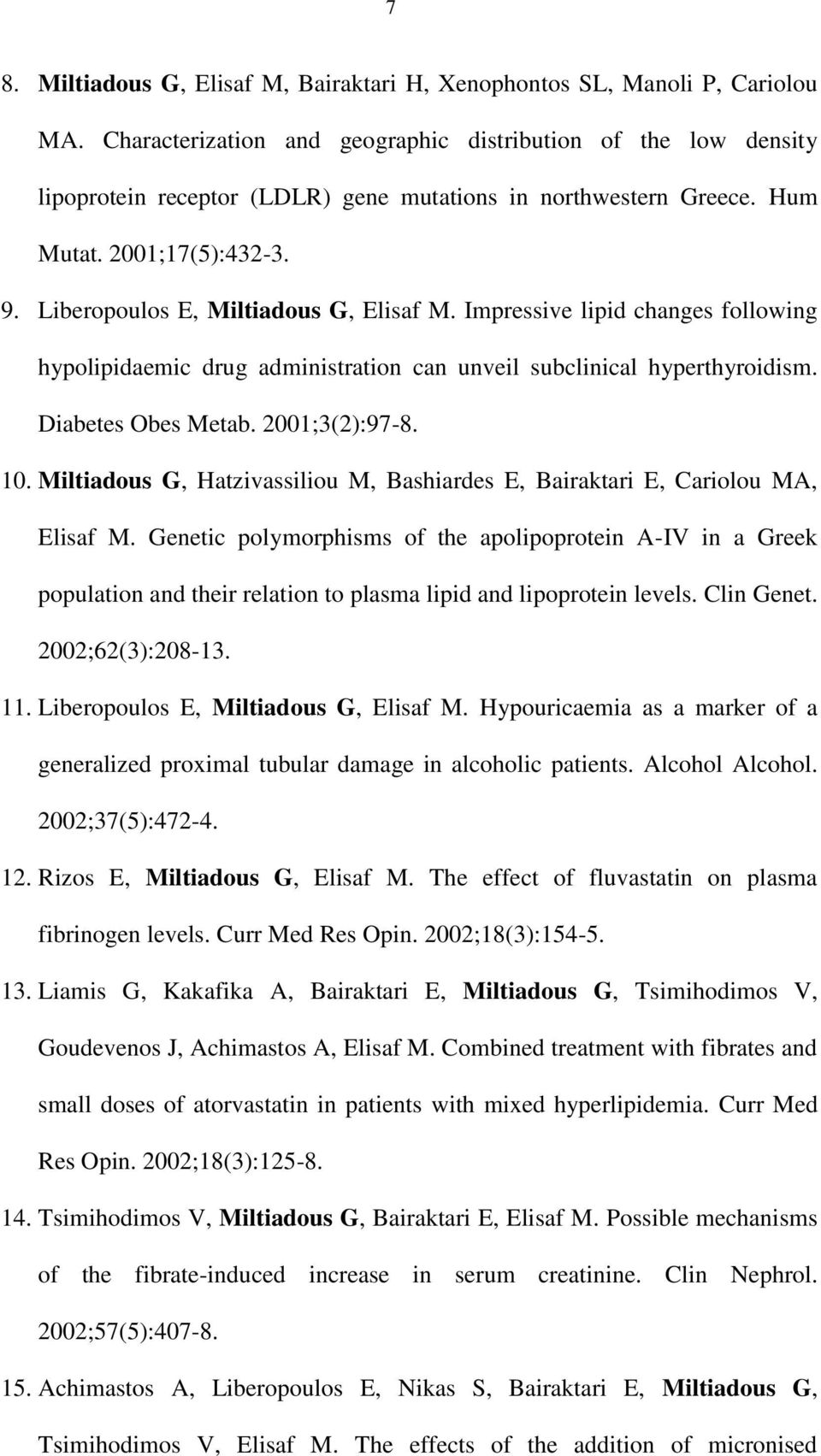 Liberopoulos E, Miltiadous G, Elisaf M. Impressive lipid changes following hypolipidaemic drug administration can unveil subclinical hyperthyroidism. Diabetes Obes Metab. 2001;3(2):97-8. 10.