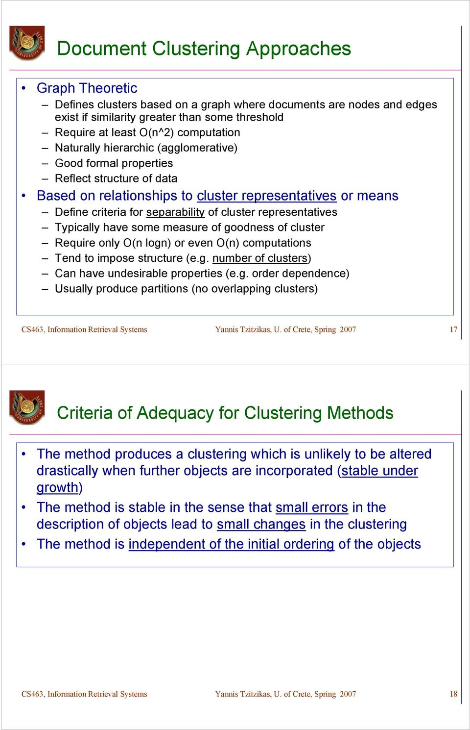 representatives Typically have some measure of goodness of cluster Require only O(n logn) or even O(n) computations Tend to impose structure (e.g. number of clusters) Can have undesirable properties (e.