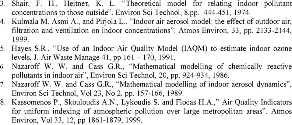 , Use of an Indoor Air Quality Model (IAQM) to estimate indoor ozone levels, J. Air Waste Manage 41, pp 161 170, 1991. 6. Nazaroff W. W. and Cass G.R.