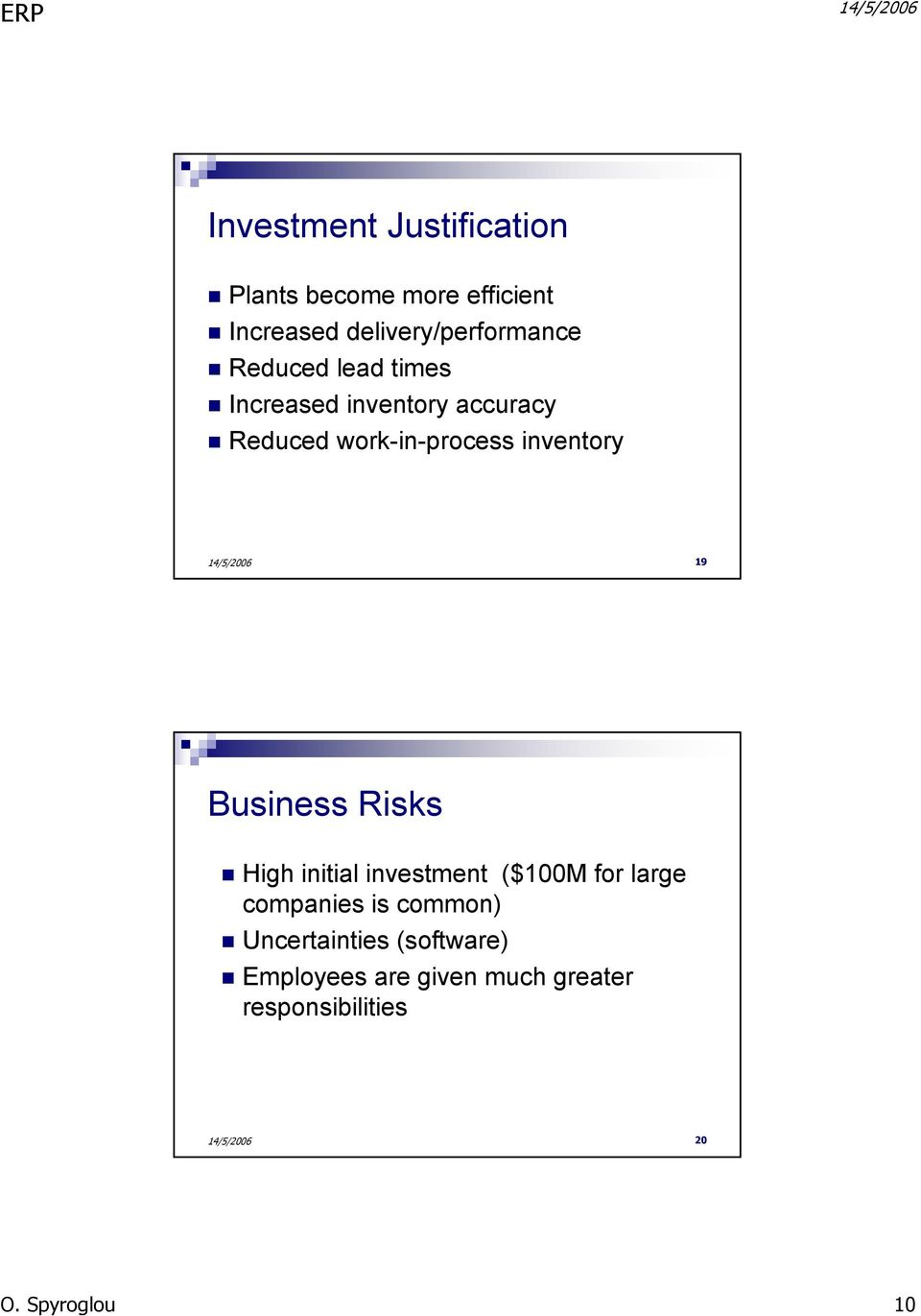 Business Risks High initial investment ($100M for large companies is common)
