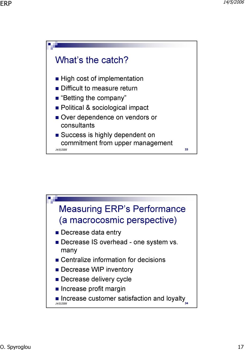 vendors or consultants Success is highly dependent on commitment from upper management 33 Measuring ERP s Performance (a