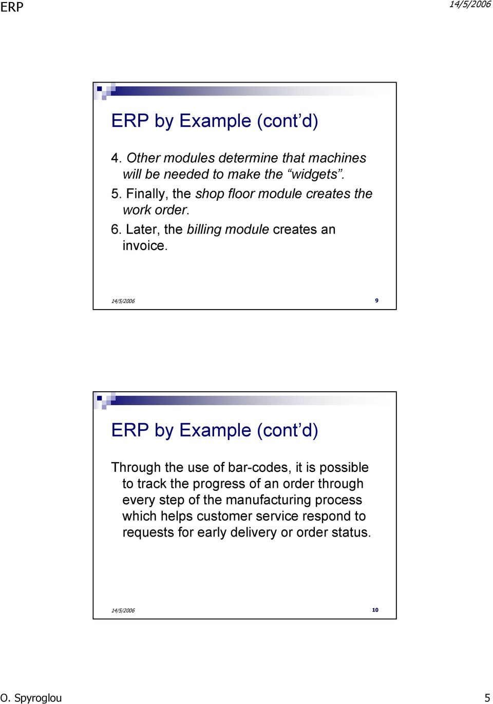 9 ERP by Example (cont d) Through the use of bar-codes, it is possible to track the progress of an order through