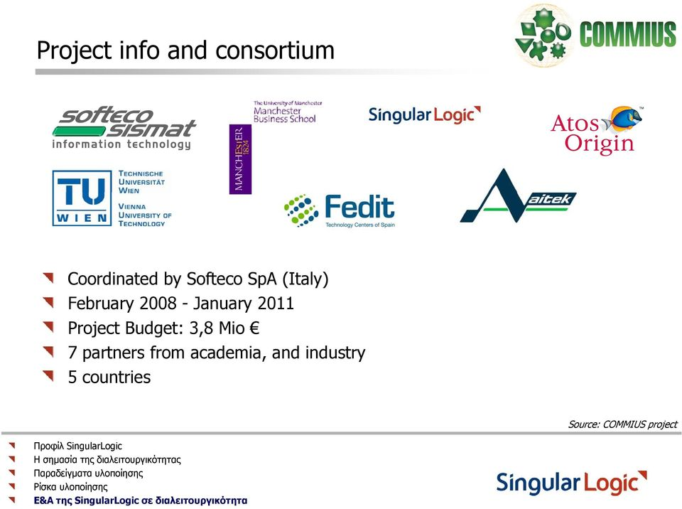 2011 Project Budget: 3,8 Mio 7 partners from