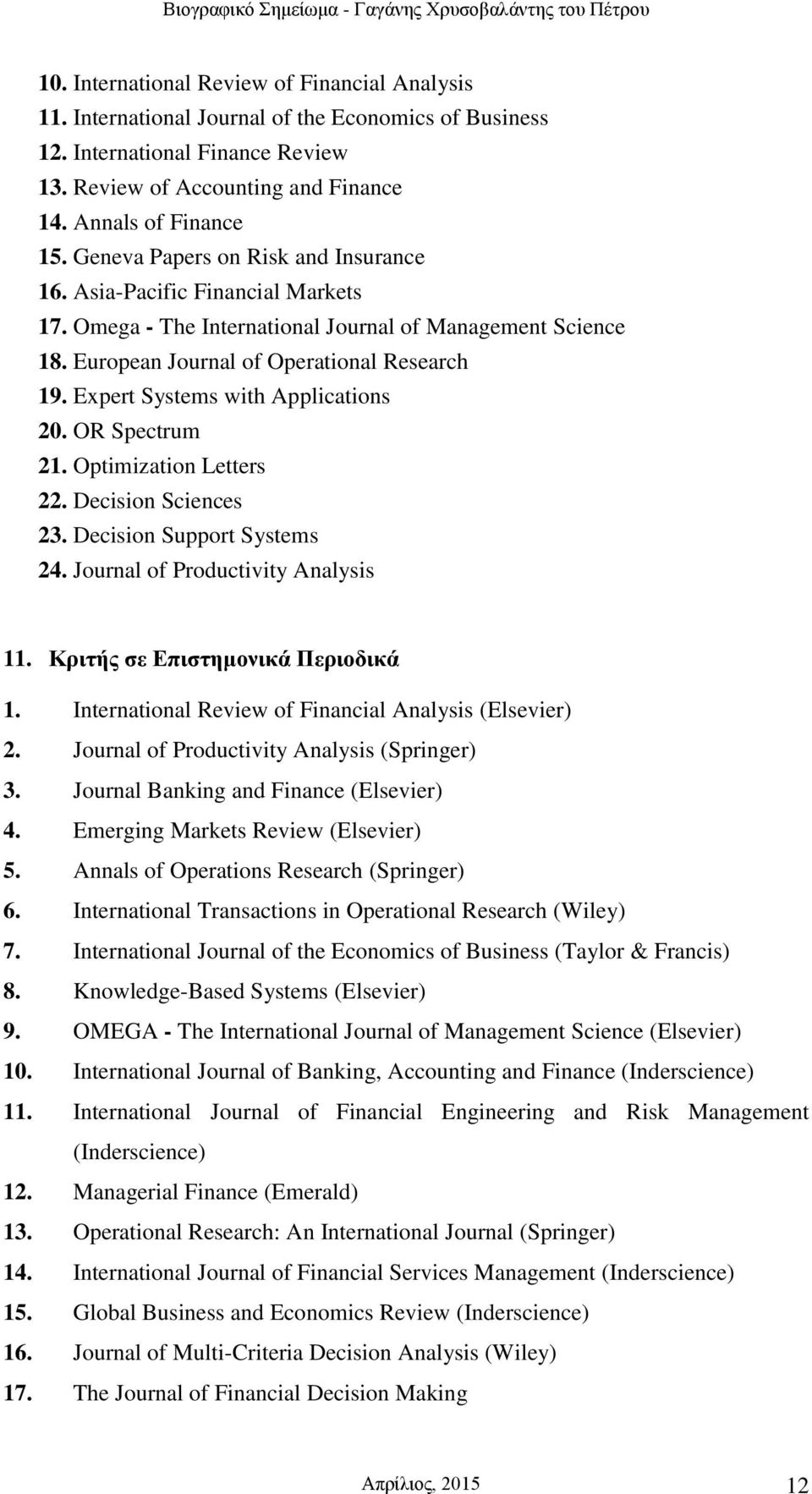 Expert Systems with Applications 20. OR Spectrum 21. Optimization Letters 22. Decision Sciences 23. Decision Support Systems 24. Journal of Productivity Analysis 11.