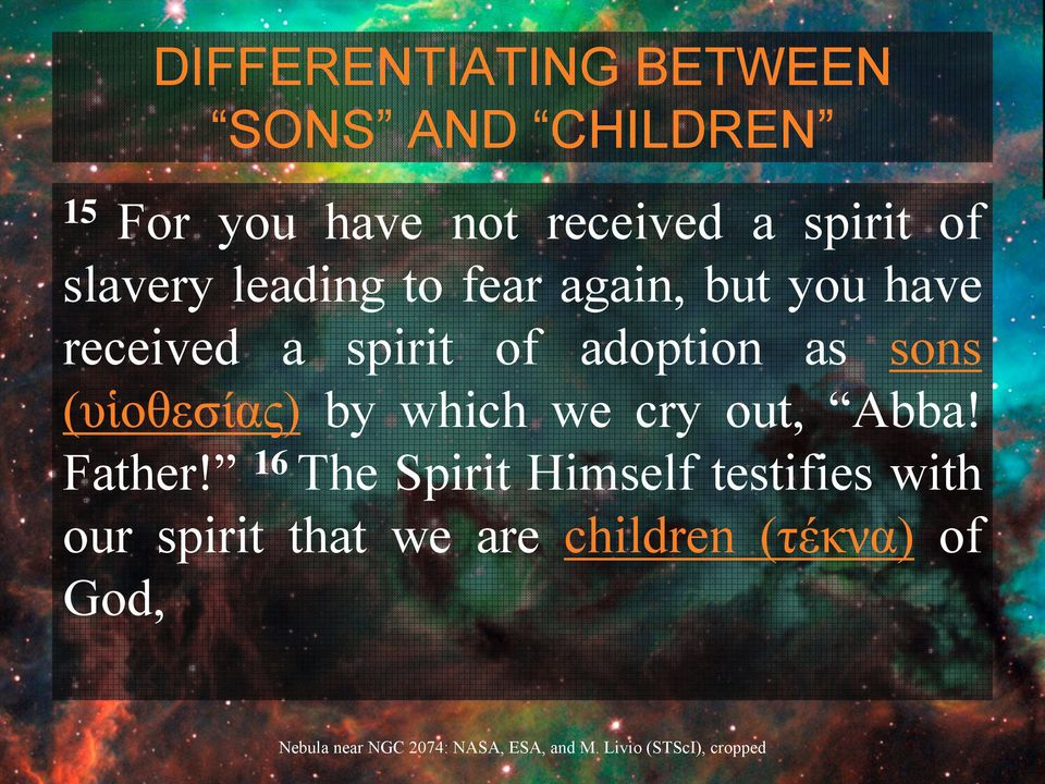 of adoption as sons (υἱοθεσίας) by which we cry out, Abba! Father!