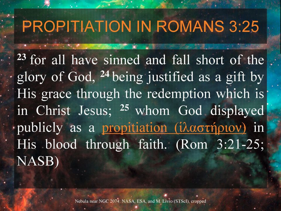 redemption which is in Christ Jesus; 25 whom God displayed publicly as