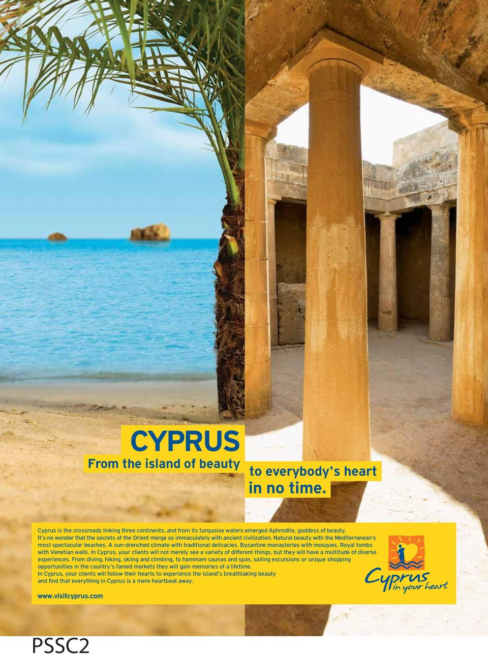 A sun-drenched climate with traditional delicacies. Byzantine monasteries with mosques. Royal tombs with Venetian walls.