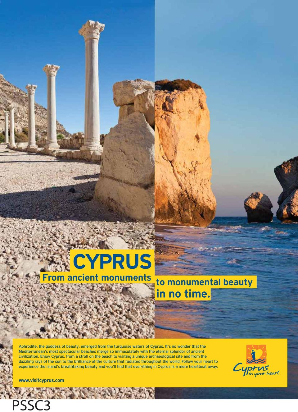 Enjoy Cyprus, from a stroll on the beach to visiting a unique archaeological site and from the dazzling rays of the sun to the brilliance of the
