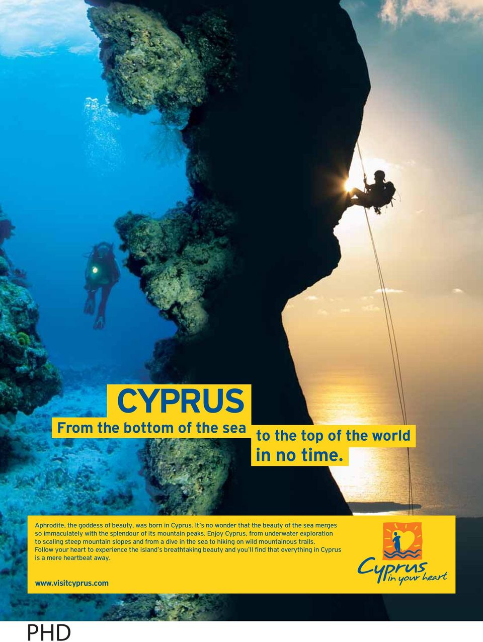 Enjoy Cyprus, from underwater exploration to scaling steep mountain slopes and from a dive in the sea to hiking on wild