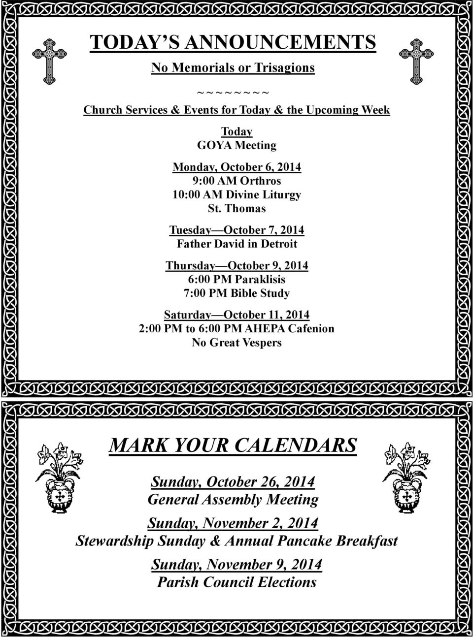 Thomas Tuesday October 7, 2014 Father David in Detroit Thursday October 9, 2014 6:00 PM Paraklisis 7:00 PM Bible Study Saturday October 11, 2014
