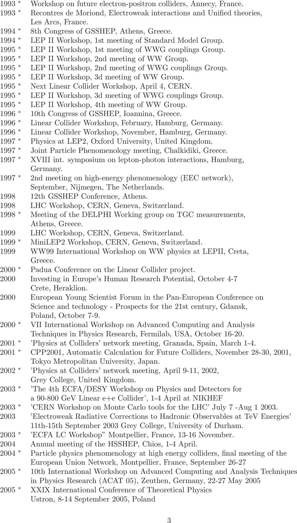 1995 LEP II Workshop, 2nd meeting of WW Group. 1995 LEP II Workshop, 2nd meeting of WWG couplings Group. 1995 LEP II Workshop, 3d meeting of WW Group.