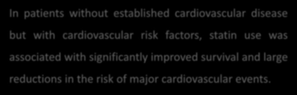 In patients without established cardiovascular disease but with cardiovascular risk factors, statin use was