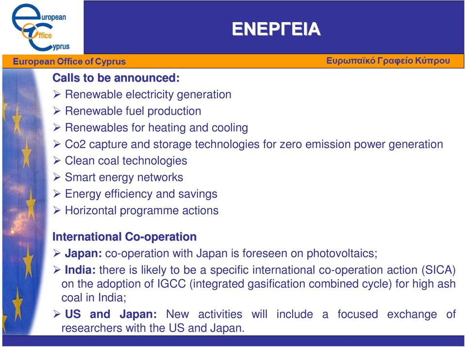 Co-operationoperation Japan: co-operation with Japan is foreseen on photovoltaics; India: there is likely to be a specific international co-operation action (SICA) on