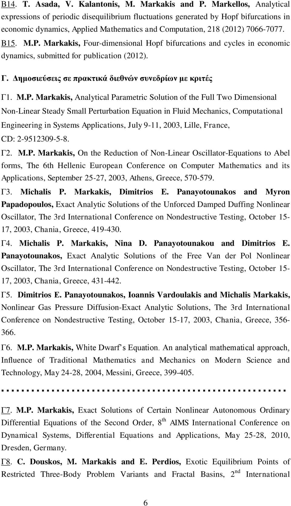 Markakis, Four-dimensional Hopf bifurcations and cycles in economic dynamics, submitted for publication (2012). Γ. Δημοσιεύσεις σε πρακτικά διεθνών συνεδρίων με κριτές Γ1. M.P.