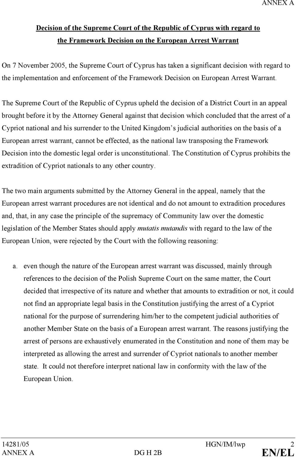 The Supreme Court of the Republic of Cyprus upheld the decision of a District Court in an appeal brought before it by the Attorney General against that decision which concluded that the arrest of a