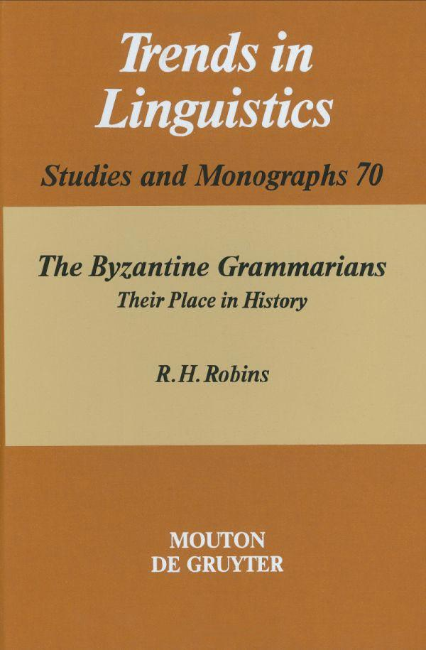 The Byzantine Grammarians: Their Place in History (Trends in Linguistics. Studies and Monographs)